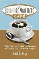 Strelecky, John P. - The Why are You Here Cafe - 9780749927172 - V9780749927172