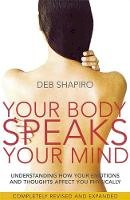 Shapiro, Deb - Your Body Speaks Your Mind: Understand How Your Thoughts and Emotions Affect You Physically - 9780749927837 - V9780749927837
