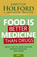 Patrick Holford, Jerome Burne - Food is Better Medicine Than Drugs: Your Prescription for Drug-Free Health - 9780749927974 - KRA0013609