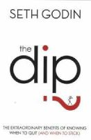 Seth Godin - The Dip: The Extraordinary Benefits of Knowing When to Quit (and When to Stick) - 9780749928308 - V9780749928308
