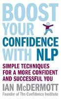 McDermott, Ian - Boost Your Confidence with NLP - 9780749928513 - V9780749928513