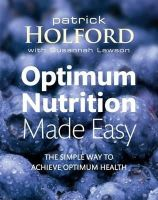 Patrick Holford, Susannah Lawson - Optimum Nutrition Made Easy: The Simple Way to Achieve Optimum Nutrition - 9780749928667 - KEX0198979