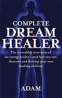Adam - The Complete DreamHealer: The Incredible True Story of an Energy Healer - and How You Can Discover and Develop Your Own Healing Abilities - 9780749929657 - V9780749929657