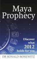 Bonewitz, Ronald - Maya Prophecy - 9780749929879 - V9780749929879