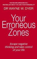 Wayne W. Dyer - Your Erroneous Zones: Escape Negative Thinking and Take Control of Your Life - 9780749939854 - V9780749939854