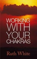 White, Ruth - Working with Your Chakras - 9780749940102 - V9780749940102