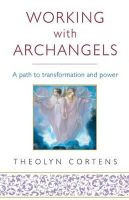 Cortens, Theolyn - Working with Archangels: A Path to Transformation and Power - 9780749940607 - V9780749940607