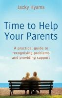 Jacky Hyams - Time to Help Your Parents: A Practical Guide to Recognising Problems and Providing Support - 9780749940652 - V9780749940652