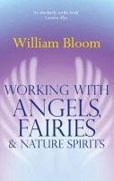William Bloom - Working with Angels, Fairies & Nature Spirits - 9780749941161 - V9780749941161