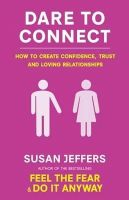 Jeffers, Susan - Dare to Connect: How to Create Confidence, Trust and Loving Relationships - 9780749941222 - V9780749941222