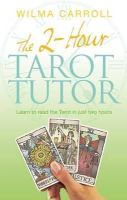 Carroll, Wilma Carroll - 2-Hour Tarot Tutor: Learn to Read the Tarot in Just Two Hours - 9780749941758 - V9780749941758