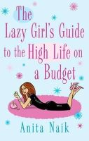 Anita Naik - The Lazy Girl's Guide to the High Life on a Budget - 9780749942359 - V9780749942359