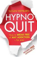Susan Hepburn - Hypnoquit: How to Break Free of Any Addiction - For Ever. by Susan Hepburn - 9780749952334 - V9780749952334