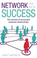 Timperley, John - Network Your Way to Success - 9780749952631 - V9780749952631