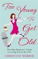 Webber, Christine - Too Young to Get Old - 9780749952747 - V9780749952747
