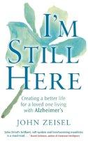 John Zeisel - I'm Still Here: Creating a Better Life for a Loved One Living with Alzheimer's. John Zeisel - 9780749952792 - V9780749952792