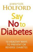 - Say No to Diabetes: 10 Secrets to Preventing and Reversing Diabetes - 9780749955892 - KIN0036456