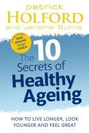 Holford, Patrick, Burne, Jerome - The 10 Secrets of Healthy Ageing - 9780749956547 - V9780749956547