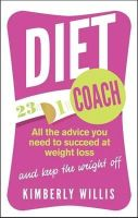 Willis, Kimberly - Diet Coach: All the advice you need to succeed at weight loss (and keep the weight off) - 9780749957018 - V9780749957018