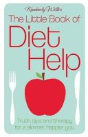 Willis, Kimberly - The Little Book Of Diet Help: Truth, tips and therapy for a slimmer, happier you - 9780749957902 - KRF0027798