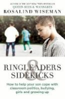 Wiseman, Rosalind - Ringleaders and Sidekicks: How to Help Your Son Cope with Classroom Politics, Bullying, Girls and Growing Up - 9780749958251 - V9780749958251