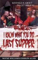 Williams, Wayne, Allan, Darren - I Know What You Did Last Supper - 9780749958879 - V9780749958879