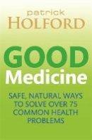 Patrick Holford BSc DipION FBANT NTCRP - Good Medicine - 9780749959197 - KRA0013831