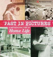 Woolf, Alex - A Photographic View of Home Life (Past in Pictures) - 9780750283472 - V9780750283472