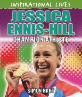 Hart, Simon - Jessica Ennis-Hill: Champion Athlete (Inspirational Lives) - 9780750283588 - V9780750283588