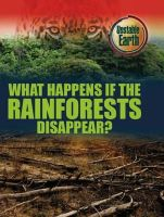 Colson, Mary - What Happens if the Rainforests Disappear? (Unstable Earth) - 9780750283748 - V9780750283748