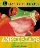 Wilkes, Sarah - Amphibians (Classifying Animals) - 9780750284813 - V9780750284813