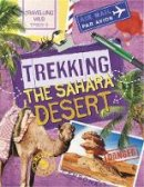Newland, Sonya - Travelling Wild: Trekking the Sahara - 9780750285841 - V9780750285841