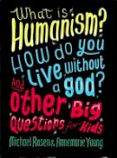 Rosen, Michael, Young, Ms Annemarie - What is Humanism? How Do You Live Without a God? And Other Big Questions for Kids - 9780750287739 - V9780750287739