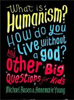 Rosen, Michael, Young, Annemarie - What is Humanism? How do you live without a god? And Other Big Questions for Kids - 9780750288422 - V9780750288422