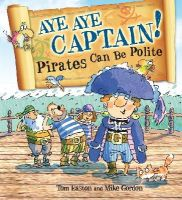 Easton, Tom - Aye-Aye Captain! Pirates Can be Polite (Pirates to the Rescue) - 9780750289139 - V9780750289139