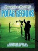 Spilsbury, Louise - Polar Regions (Research on the Edge) - 9780750289900 - V9780750289900