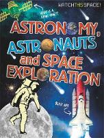 Gifford, Clive - Astronomy, Astronauts and Space Exploration (Watch This Space) - 9780750292306 - V9780750292306