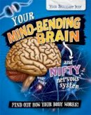 Mason, Paul - Your Mind-Bending Brain and Nifty Nervous System (Your Brilliant Body) - 9780750292375 - V9780750292375