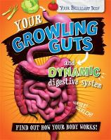 Mason, Paul - Your Growling Guts and Dynamic Digestive System (Your Brilliant Body) - 9780750292450 - V9780750292450