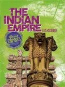 Wayland Publishers - The Indian Empire (Great Empires) - 9780750296632 - V9780750296632