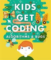 Lyons, Heather, Tweedale, Elizabeth - Algorithms and Bugs (Kids Get Coding) - 9780750297486 - V9780750297486