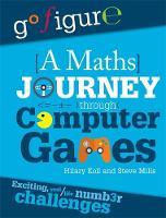 Koll, Hilary, Mills, Steve - A Go Figure: A Maths Journey Through Computer Games - 9780750297868 - V9780750297868
