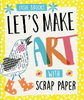 Brooks, Susie - With Scrap Paper (Let's Make Art) - 9780750298254 - V9780750298254