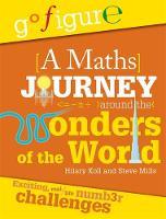 Koll, Hilary, Mills, Steve - A Maths Journey Around the Wonders of the World (Go Figure) - 9780750298513 - V9780750298513