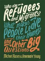 Rosen, Michael, Young, Ms Annemarie - Who are Refugees and Migrants? What Makes People Leave Their Homes? and Other Big Questions - 9780750299855 - V9780750299855
