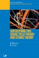 Bailin, D., Love, Alexander - Supersymmetric Gauge Field Theory and String Theory (Graduate Student Series in Physics) - 9780750302678 - V9780750302678