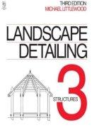 Littlewood, Michael - Landscape Detailing Volume 3: Structures - 9780750623209 - V9780750623209