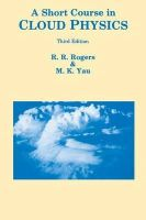 Yau, M K, Rogers, R R - A Short Course in Cloud Physics, Third Edition (International Series in Natural Philosophy) - 9780750632157 - V9780750632157