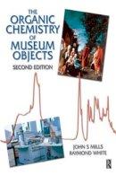 Mills, John S.; White, Raymond - The Organic Chemistry of Museum Objects - 9780750646932 - V9780750646932
