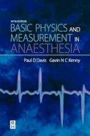 Davis BSc  DipAdvStSc  CPhys  MInstP  MIPEM  SRCS, Paul D. - Basic Physics & Measurement in Anaesthesia, 5e - 9780750648288 - V9780750648288
